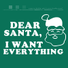 Dear Santa, I want everything